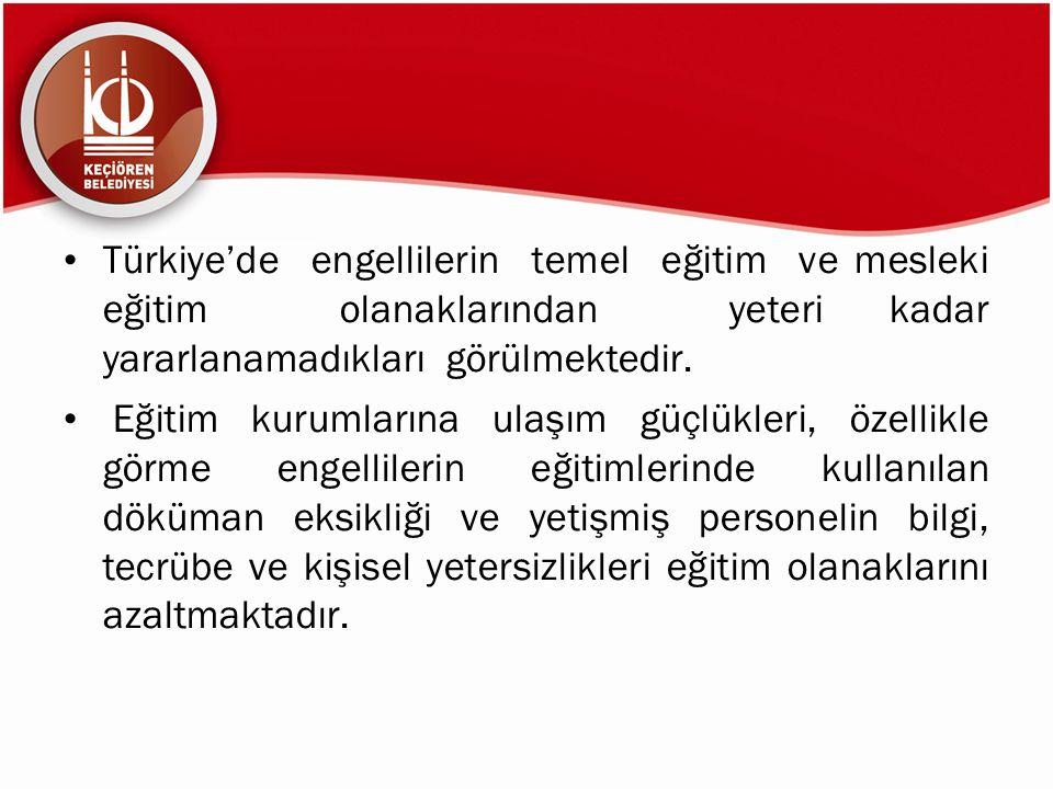 Türkiye'de engellilerin temel eğitim ve mesleki eğitim olanaklarından yeteri kadar yararlanamadıkları görülmektedir. Eğitim kurumlarına ulaşım güçlükl
