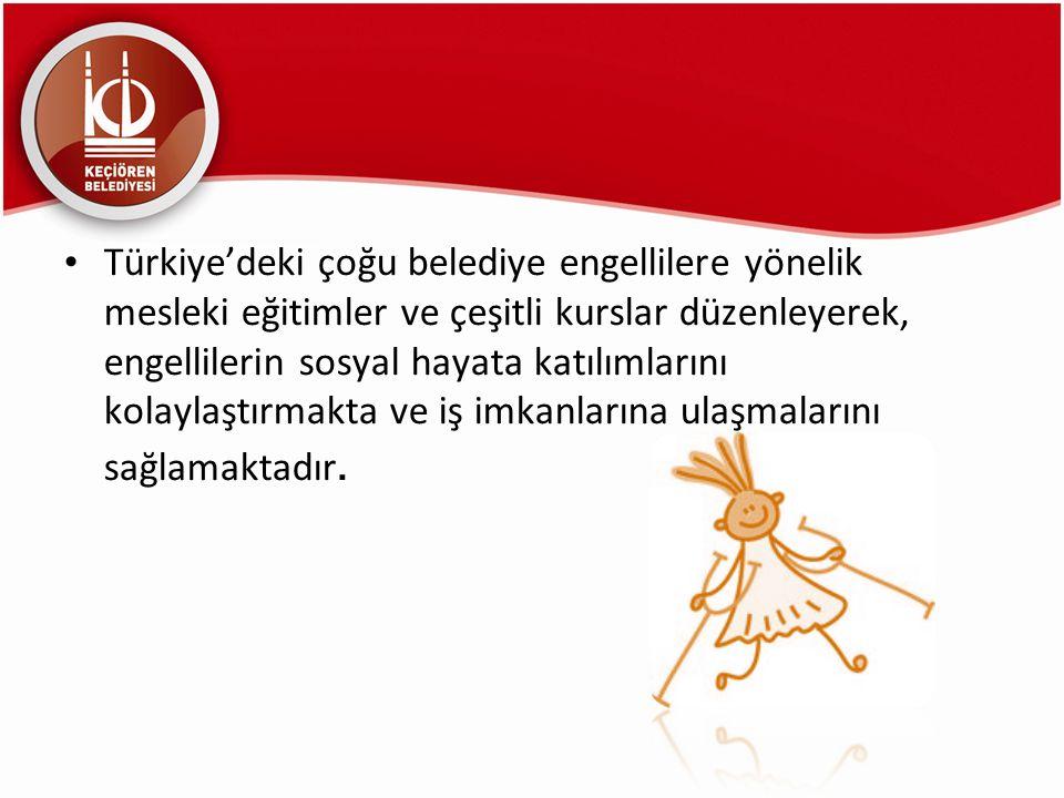 Türkiye'deki çoğu belediye engellilere yönelik mesleki eğitimler ve çeşitli kurslar düzenleyerek, engellilerin sosyal hayata katılımlarını kolaylaştır