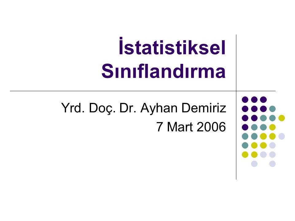 İstatistiksel Sınıflandırma Yrd. Doç. Dr. Ayhan Demiriz 7 Mart 2006