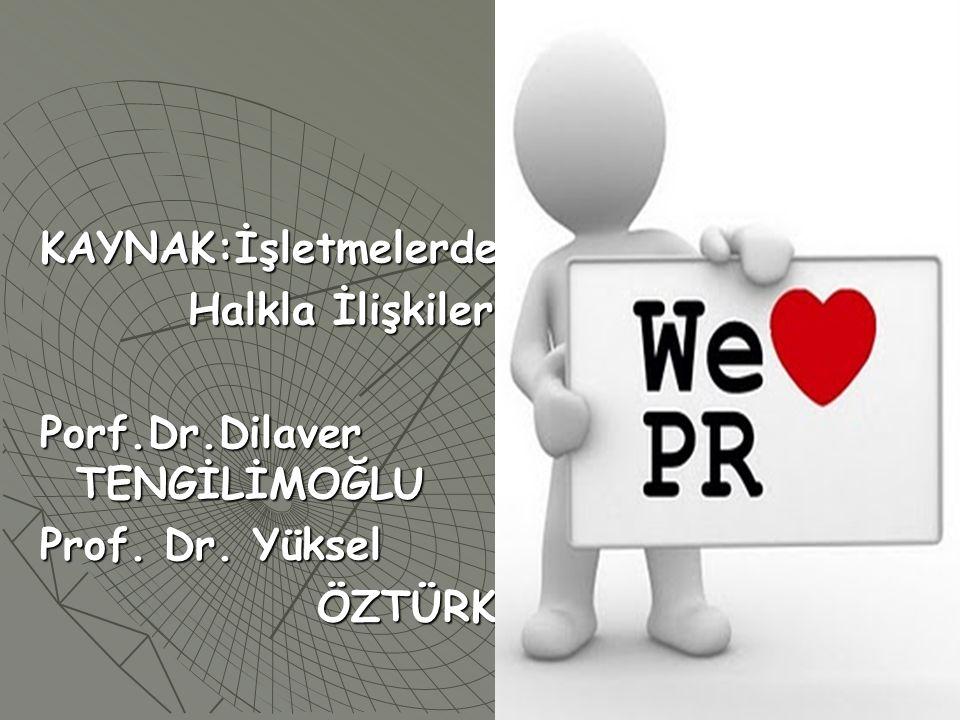 KAYNAK:İşletmelerde Halkla İlişkiler Halkla İlişkiler Porf.Dr.Dilaver TENGİLİMOĞLU Prof. Dr. Yüksel ÖZTÜRK ÖZTÜRK