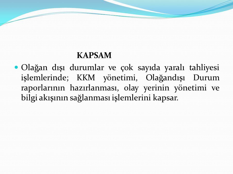 KAPSAM Olağan dışı durumlar ve çok sayıda yaralı tahliyesi işlemlerinde; KKM yönetimi, Olağandışı Durum raporlarının hazırlanması, olay yerinin yöneti