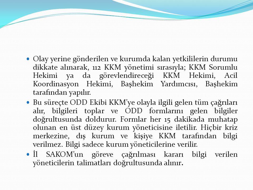 Olay yerine gönderilen ve kurumda kalan yetkililerin durumu dikkate alınarak, 112 KKM yönetimi sırasıyla; KKM Sorumlu Hekimi ya da görevlendireceği KK