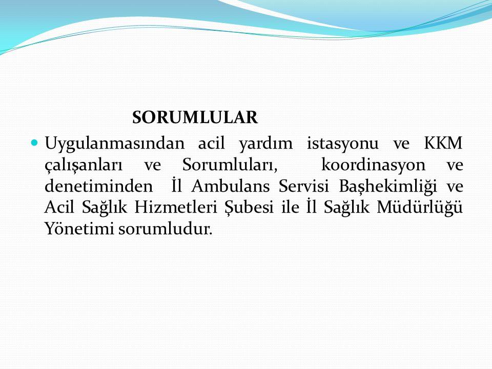 SORUMLULAR Uygulanmasından acil yardım istasyonu ve KKM çalışanları ve Sorumluları, koordinasyon ve denetiminden İl Ambulans Servisi Başhekimliği ve A