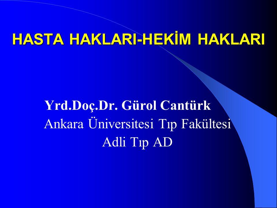 HASTA HAKLARI-HEKİM HAKLARI Yrd.Doç.Dr. Gürol Cantürk Ankara Üniversitesi Tıp Fakültesi Adli Tıp AD