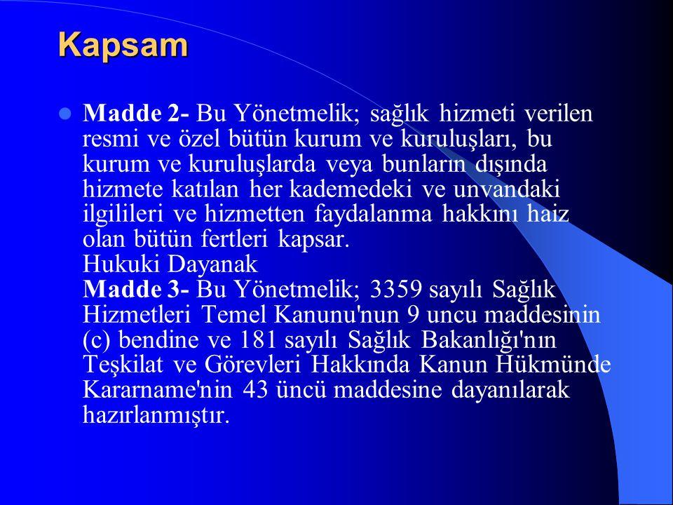 Kapsam Madde 2- Bu Yönetmelik; sağlık hizmeti verilen resmi ve özel bütün kurum ve kuruluşları, bu kurum ve kuruluşlarda veya bunların dışında hizmete