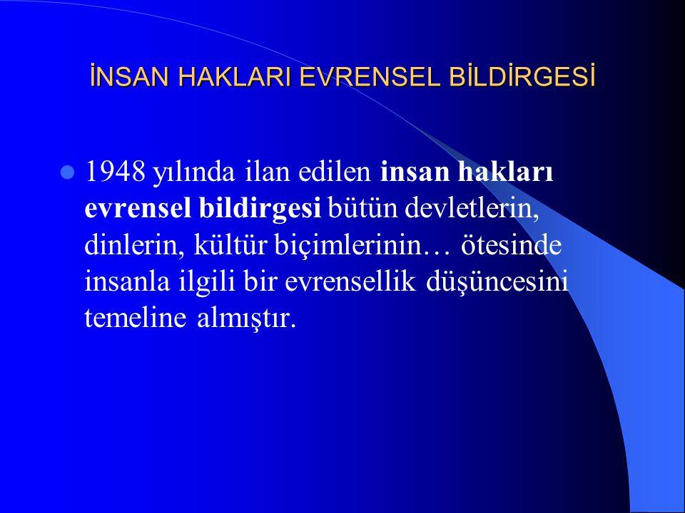 İNSAN HAKLARI EVRENSEL BİLDİRGESİ 1948 yılında ilan edilen insan hakları evrensel bildirgesi bütün devletlerin, dinlerin, kültür biçimlerinin… ötesind