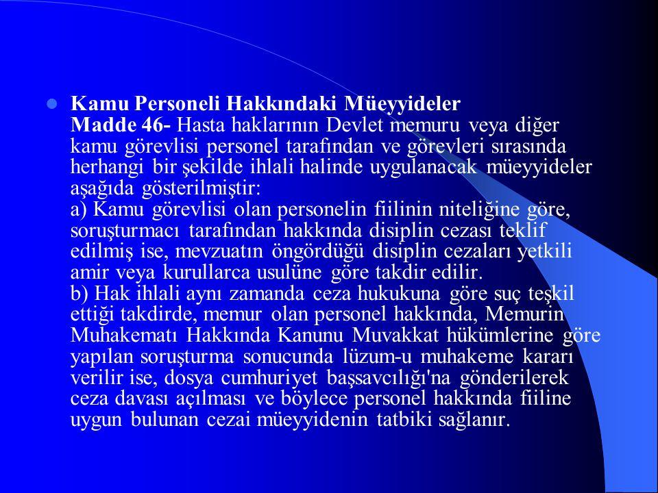 Kamu Personeli Hakkındaki Müeyyideler Madde 46- Hasta haklarının Devlet memuru veya diğer kamu görevlisi personel tarafından ve görevleri sırasında he