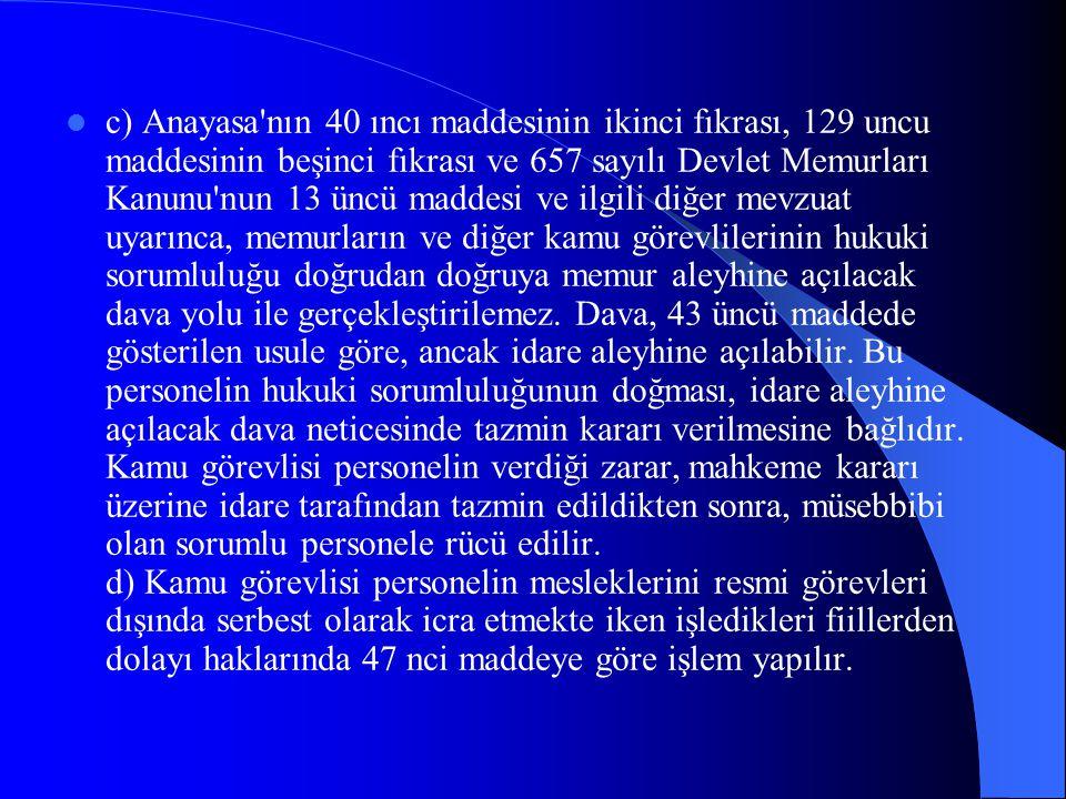 c) Anayasa'nın 40 ıncı maddesinin ikinci fıkrası, 129 uncu maddesinin beşinci fıkrası ve 657 sayılı Devlet Memurları Kanunu'nun 13 üncü maddesi ve ilg