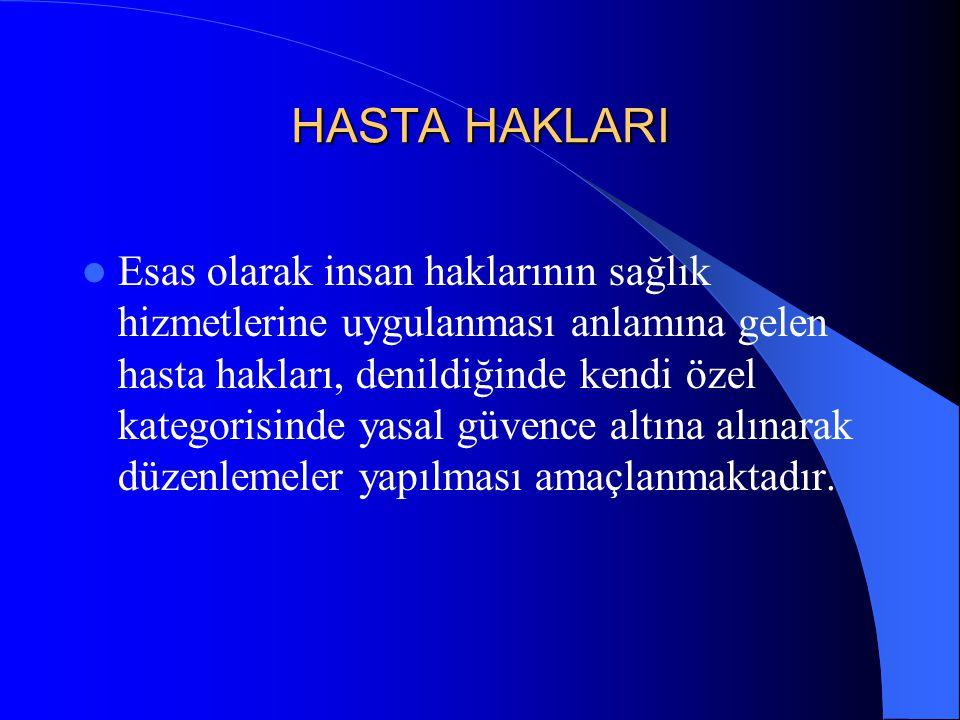 İlkeler Madde 5- Sağlık hizmetlerinin sunulmasında aşağıdaki ilkelere uyulması şarttır: a) Bedeni, ruhi ve sosyal yönden tam bir iyilik hali içinde yaşama hakkının, en temel insan hakkı olduğu, hizmetin her safhasında daima göz önünde bulundurulur.
