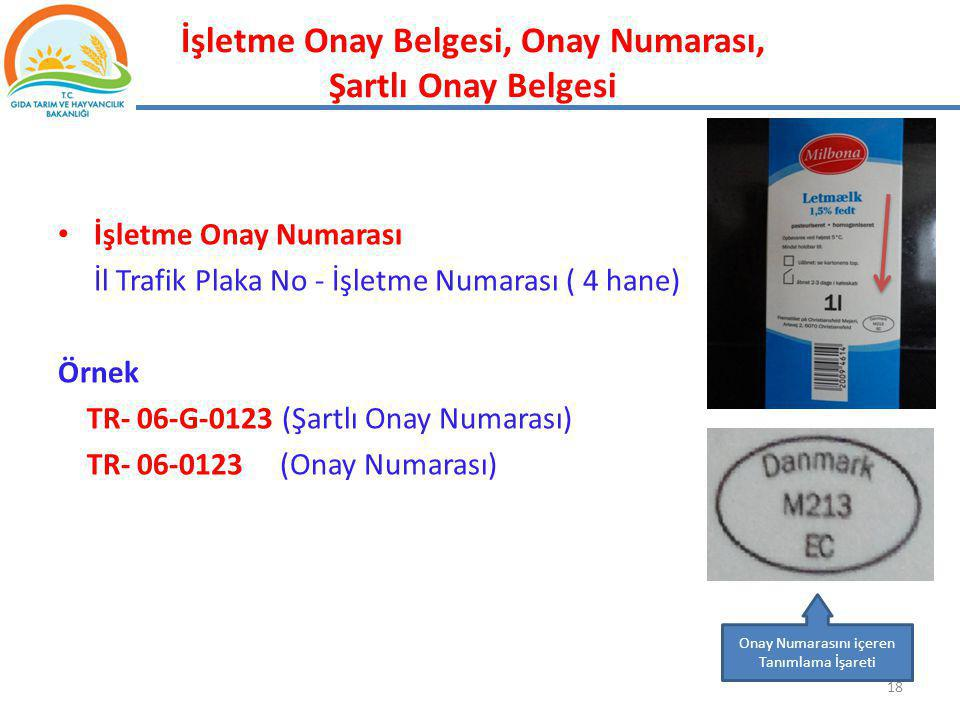 İşletme Onay Numarası İl Trafik Plaka No - İşletme Numarası ( 4 hane) Örnek TR- 06-G-0123 (Şartlı Onay Numarası) TR- 06-0123 (Onay Numarası) 18 Onay N