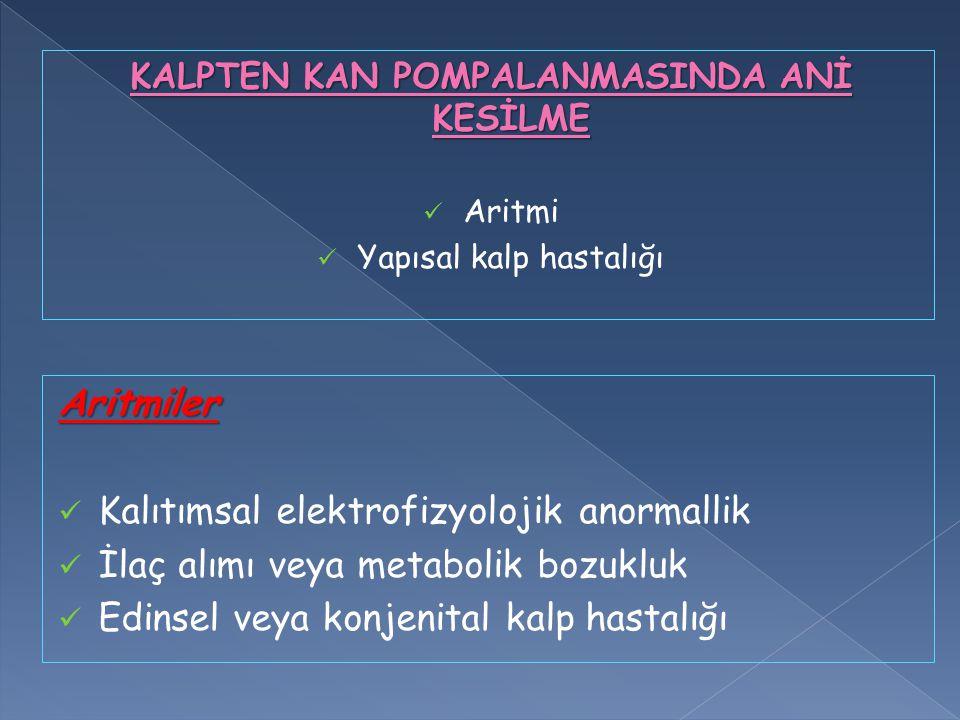 KALPTEN KAN POMPALANMASINDA ANİ KESİLME Aritmi Yapısal kalp hastalığı Aritmiler Kalıtımsal elektrofizyolojik anormallik İlaç alımı veya metabolik bozu