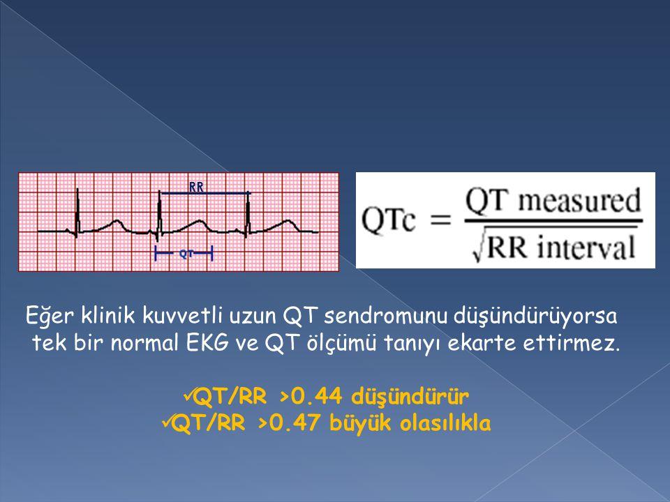 RR Eğer klinik kuvvetli uzun QT sendromunu düşündürüyorsa tek bir normal EKG ve QT ölçümü tanıyı ekarte ettirmez. QT/RR >0.44 düşündürür QT/RR >0.47 b