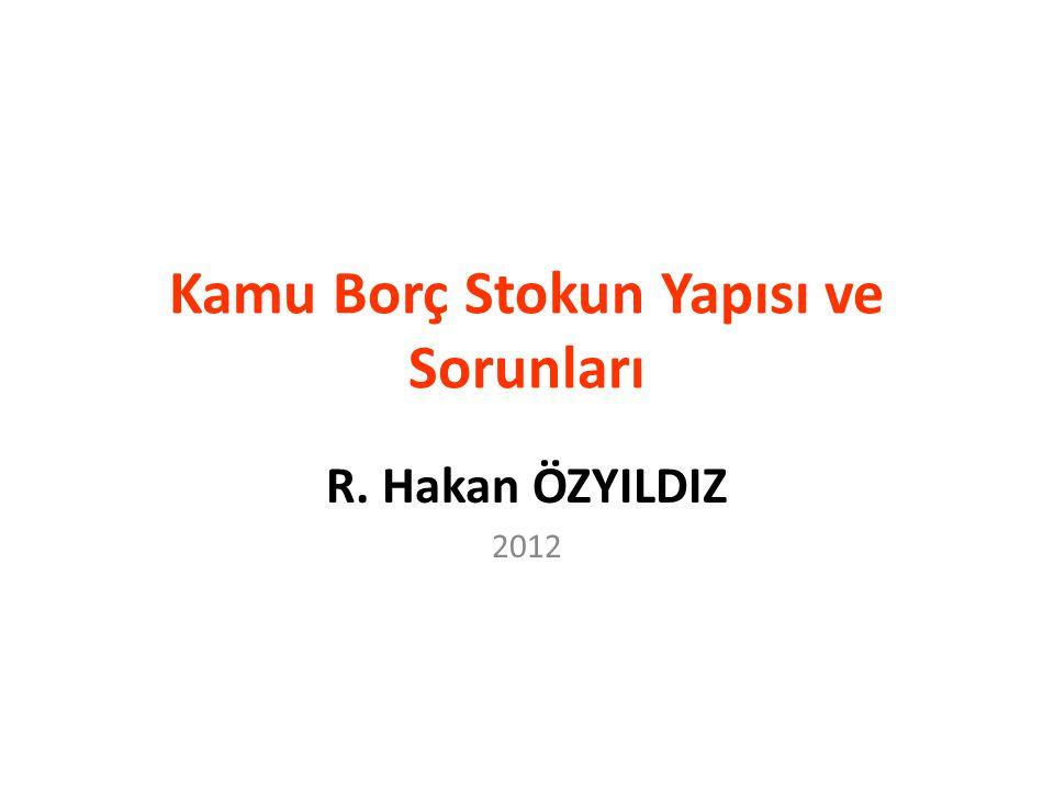 Kamu Borç Stokun Yapısı ve Sorunları R. Hakan ÖZYILDIZ 2012