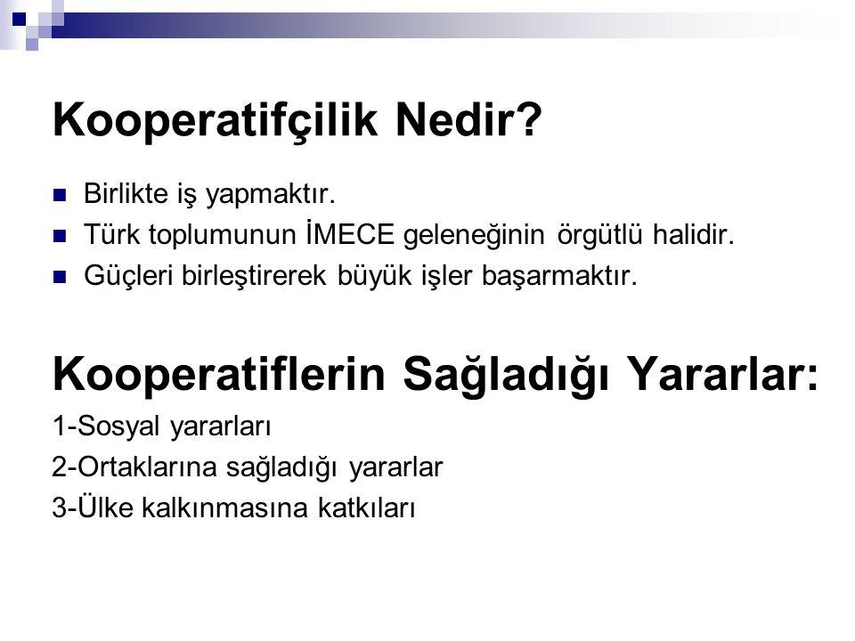 Kooperatifçilik Nedir? Birlikte iş yapmaktır. Türk toplumunun İMECE geleneğinin örgütlü halidir. Güçleri birleştirerek büyük işler başarmaktır. Kooper