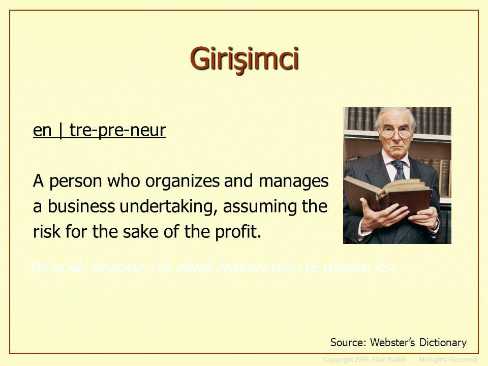 Girişimci Girişimci: Bir fikri yeni bir işe dönüştüren ya da eski bir işe yeni bir hayat kazandıran -- Kâra odaklanırken daima, göze aldığı riskleri hesaplar...