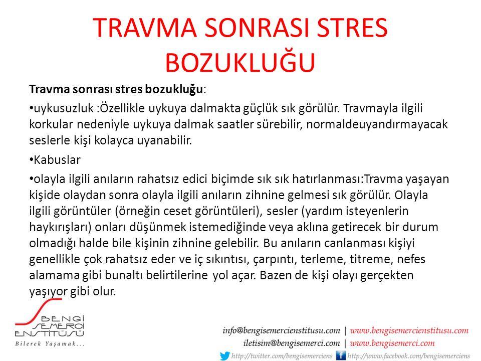 TRAVMA SONRASI STRES BOZUKLUĞU Travma sonrası stres bozukluğu: uykusuzluk :Özellikle uykuya dalmakta güçlük sık görülür. Travmayla ilgili korkular ned
