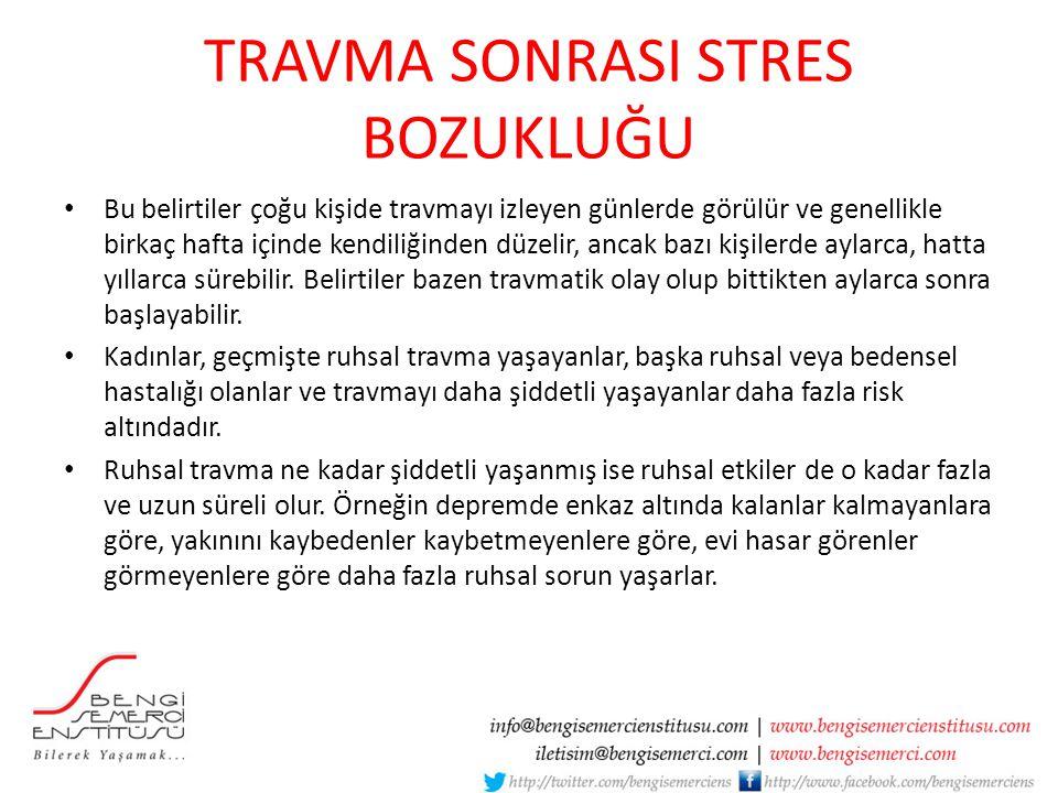TRAVMA SONRASI STRES BOZUKLUĞU Bu belirtiler çoğu kişide travmayı izleyen günlerde görülür ve genellikle birkaç hafta içinde kendiliğinden düzelir, an