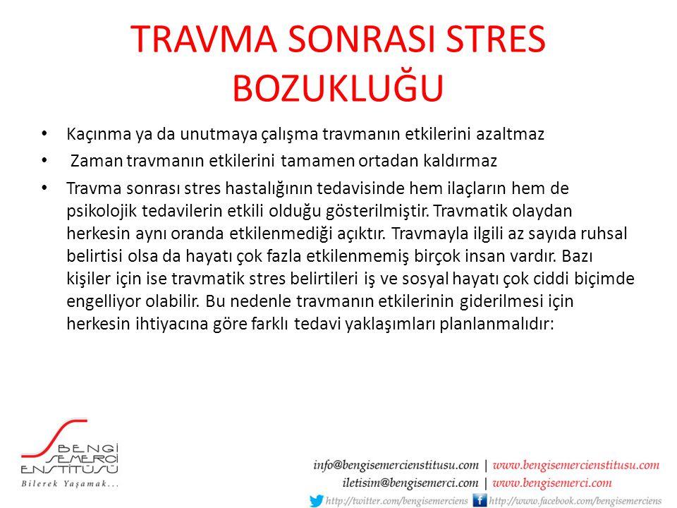 TRAVMA SONRASI STRES BOZUKLUĞU Kaçınma ya da unutmaya çalışma travmanın etkilerini azaltmaz Zaman travmanın etkilerini tamamen ortadan kaldırmaz Travm