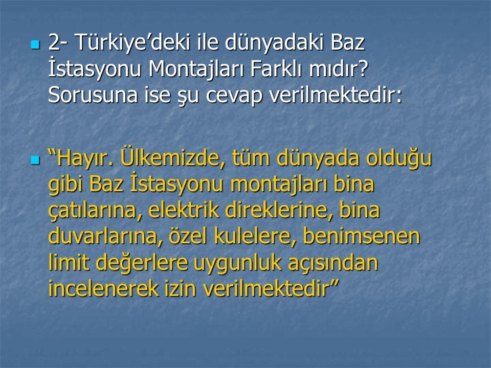 2- Türkiye'deki ile dünyadaki Baz İstasyonu Montajları Farklı mıdır.
