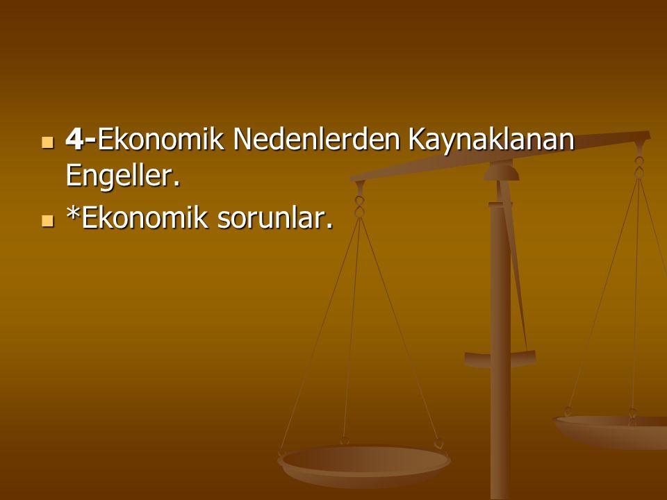 4-Ekonomik Nedenlerden Kaynaklanan Engeller. 4-Ekonomik Nedenlerden Kaynaklanan Engeller. *Ekonomik sorunlar. *Ekonomik sorunlar.