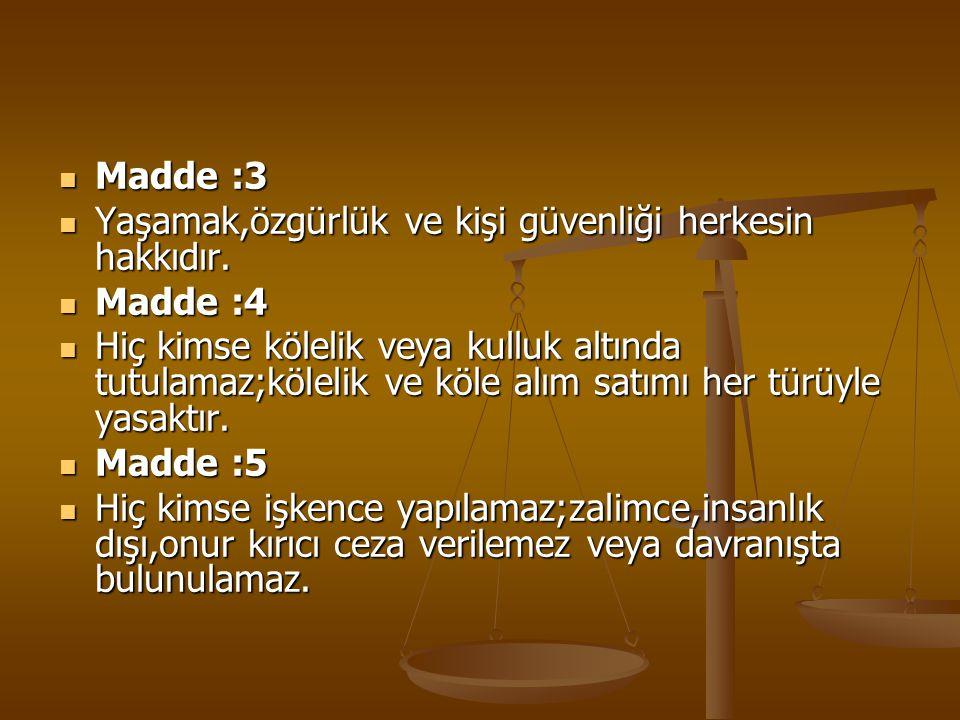 Madde :3 Madde :3 Yaşamak,özgürlük ve kişi güvenliği herkesin hakkıdır. Yaşamak,özgürlük ve kişi güvenliği herkesin hakkıdır. Madde :4 Madde :4 Hiç ki