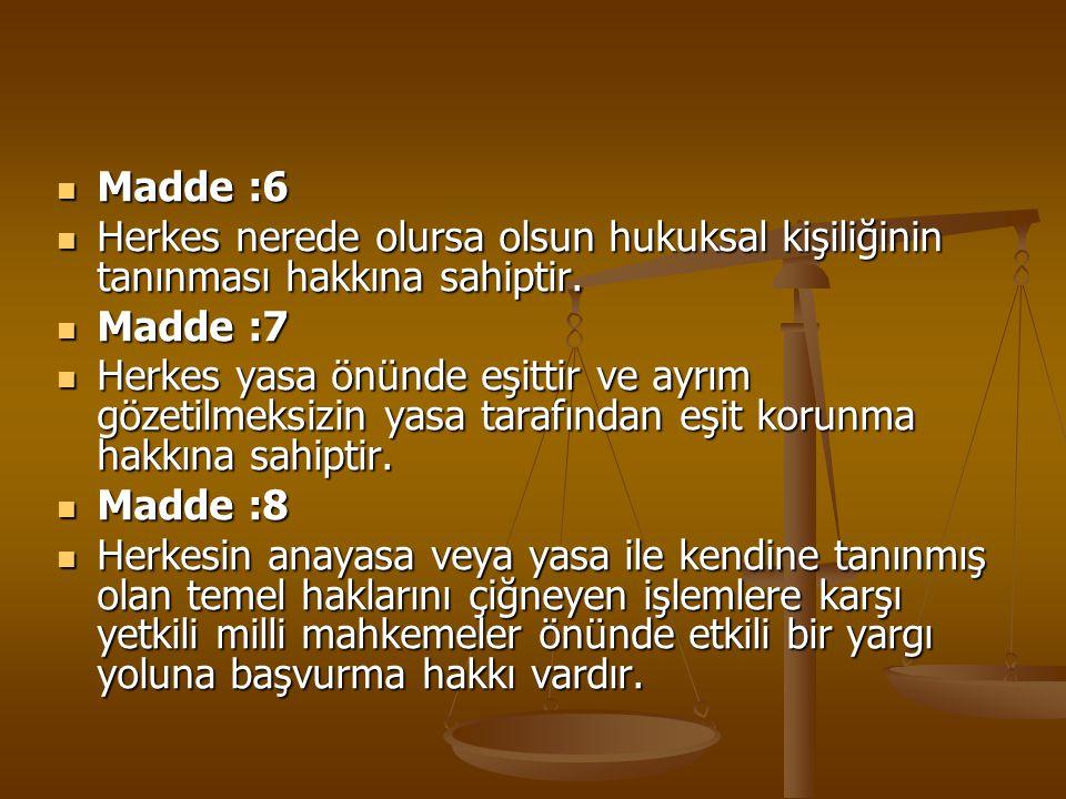 Madde :6 Madde :6 Herkes nerede olursa olsun hukuksal kişiliğinin tanınması hakkına sahiptir. Herkes nerede olursa olsun hukuksal kişiliğinin tanınmas