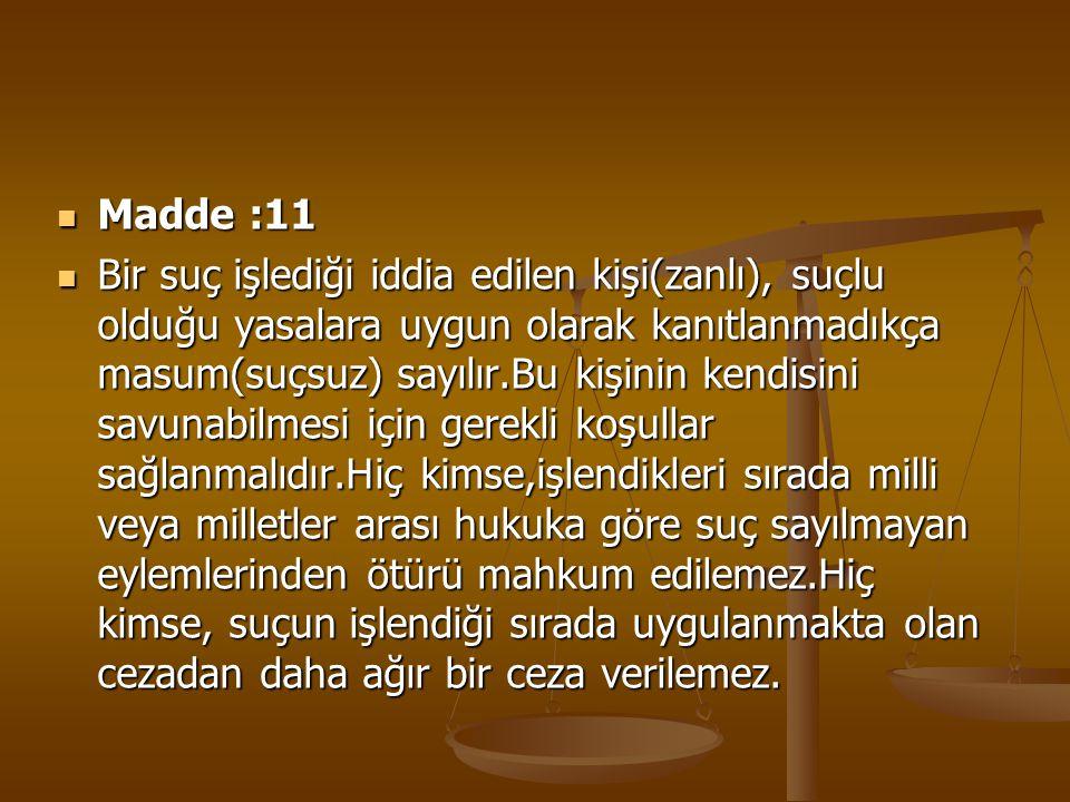 Madde :11 Madde :11 Bir suç işlediği iddia edilen kişi(zanlı), suçlu olduğu yasalara uygun olarak kanıtlanmadıkça masum(suçsuz) sayılır.Bu kişinin ken