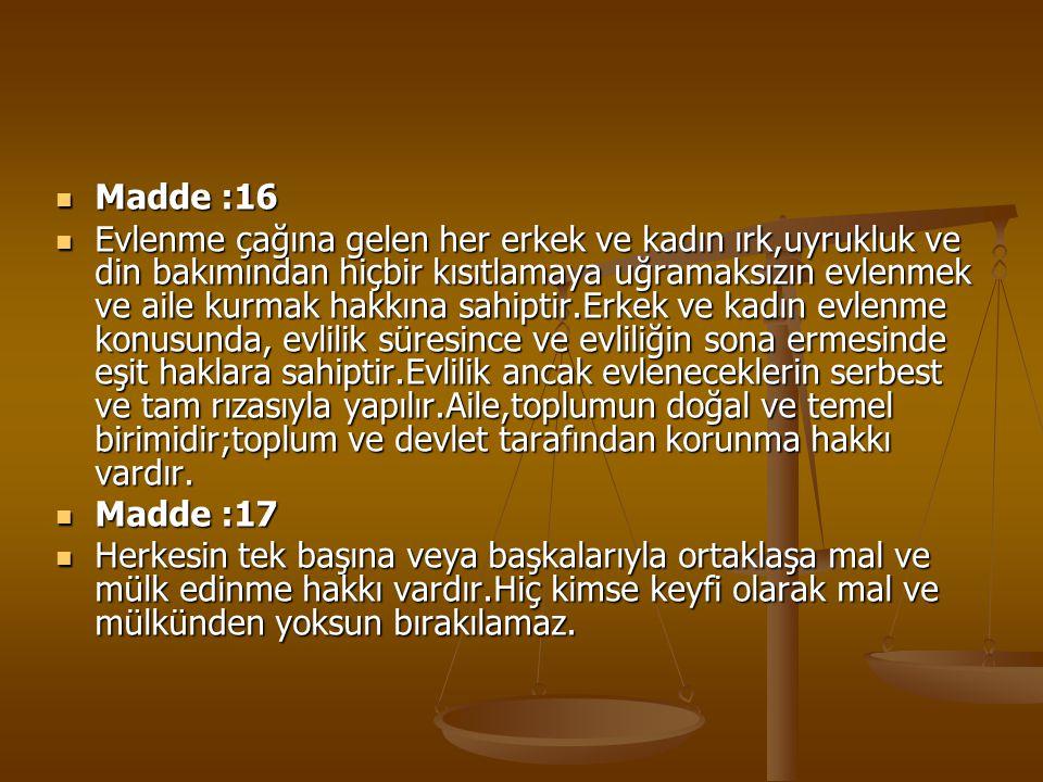 Madde :16 Madde :16 Evlenme çağına gelen her erkek ve kadın ırk,uyrukluk ve din bakımından hiçbir kısıtlamaya uğramaksızın evlenmek ve aile kurmak hak