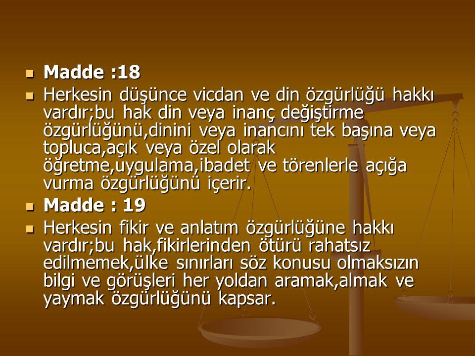 Madde :18 Madde :18 Herkesin düşünce vicdan ve din özgürlüğü hakkı vardır;bu hak din veya inanç değiştirme özgürlüğünü,dinini veya inancını tek başına