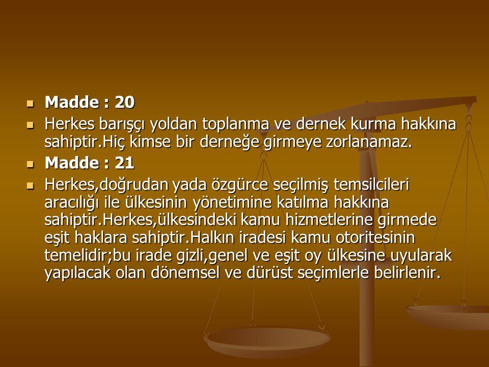 Madde : 20 Madde : 20 Herkes barışçı yoldan toplanma ve dernek kurma hakkına sahiptir.Hiç kimse bir derneğe girmeye zorlanamaz. Herkes barışçı yoldan