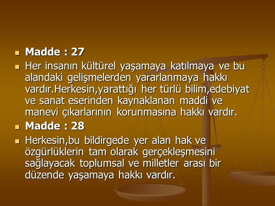 Madde : 27 Madde : 27 Her insanın kültürel yaşamaya katılmaya ve bu alandaki gelişmelerden yararlanmaya hakkı vardır.Herkesin,yarattığı her türlü bili