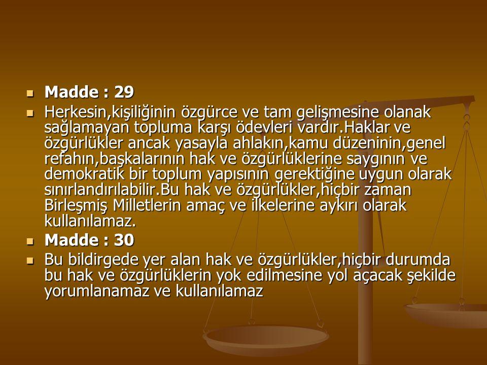 Madde : 29 Madde : 29 Herkesin,kişiliğinin özgürce ve tam gelişmesine olanak sağlamayan topluma karşı ödevleri vardır.Haklar ve özgürlükler ancak yasa
