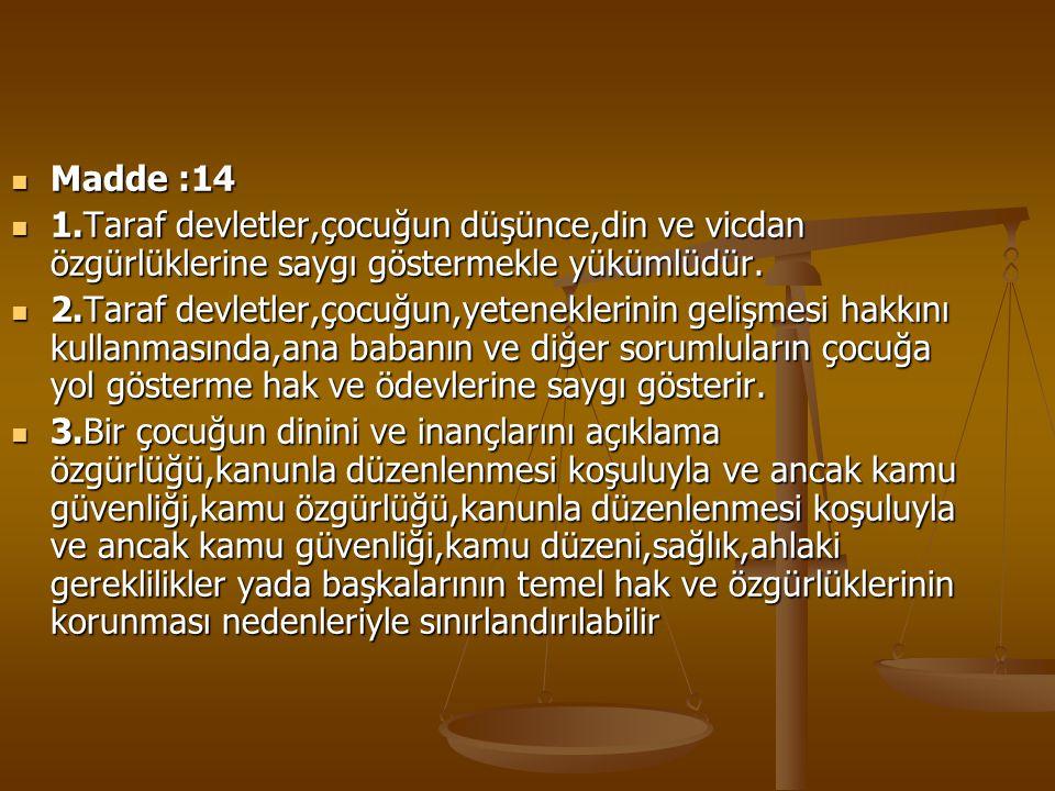 Madde :14 Madde :14 1.Taraf devletler,çocuğun düşünce,din ve vicdan özgürlüklerine saygı göstermekle yükümlüdür. 1.Taraf devletler,çocuğun düşünce,din