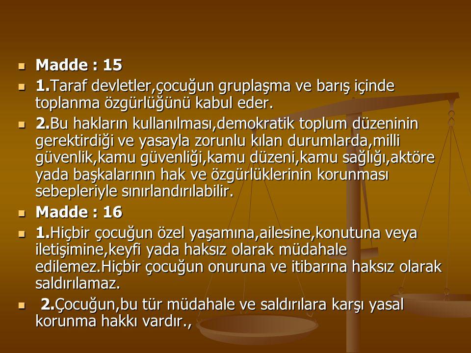 Madde : 15 Madde : 15 1.Taraf devletler,çocuğun gruplaşma ve barış içinde toplanma özgürlüğünü kabul eder. 1.Taraf devletler,çocuğun gruplaşma ve barı