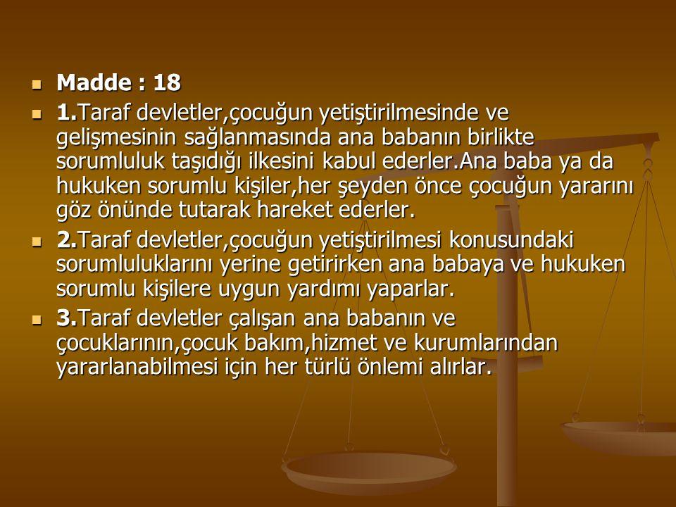 Madde : 18 Madde : 18 1.Taraf devletler,çocuğun yetiştirilmesinde ve gelişmesinin sağlanmasında ana babanın birlikte sorumluluk taşıdığı ilkesini kabu