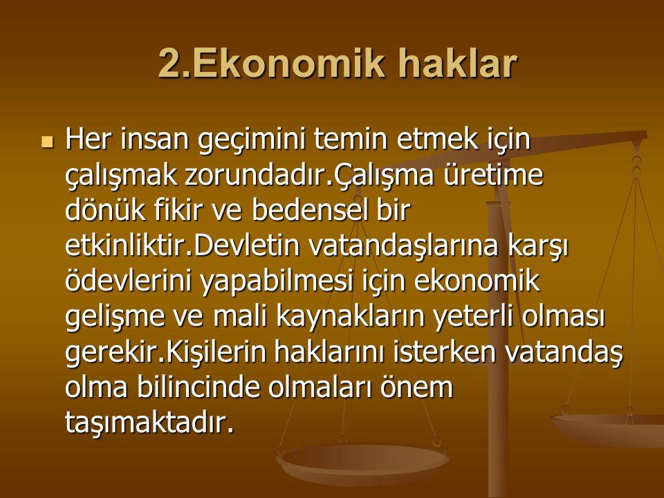 2.Ekonomik haklar 2.Ekonomik haklar Her insan geçimini temin etmek için çalışmak zorundadır.Çalışma üretime dönük fikir ve bedensel bir etkinliktir.De