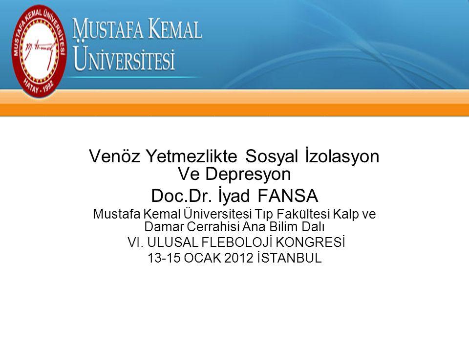 Venöz Yetmezlikte Sosyal İzolasyon Ve Depresyon Doc.Dr. İyad FANSA Mustafa Kemal Üniversitesi Tıp Fakültesi Kalp ve Damar Cerrahisi Ana Bilim Dalı VI.