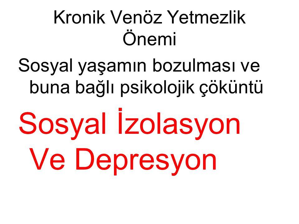 Kronik Venöz Yetmezlik Önemi Sosyal yaşamın bozulması ve buna bağlı psikolojik çöküntü Sosyal İzolasyon Ve Depresyon