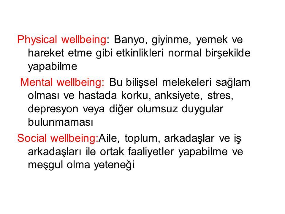 Physical wellbeing: Banyo, giyinme, yemek ve hareket etme gibi etkinlikleri normal birşekilde yapabilme Mental wellbeing: Bu bilişsel melekeleri sağla