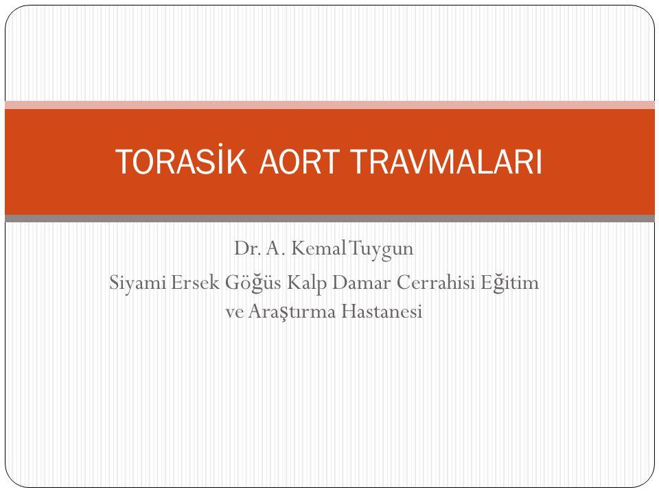 Dr. A. Kemal Tuygun Siyami Ersek Gö ğ üs Kalp Damar Cerrahisi E ğ itim ve Ara ş tırma Hastanesi TORASİK AORT TRAVMALARI