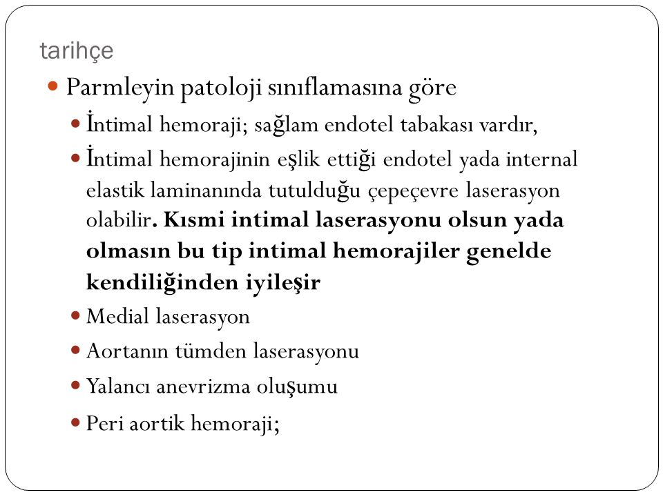 tarihçe Parmleyin patoloji sınıflamasına göre İ ntimal hemoraji; sa ğ lam endotel tabakası vardır, İ ntimal hemorajinin e ş lik etti ğ i endotel yada