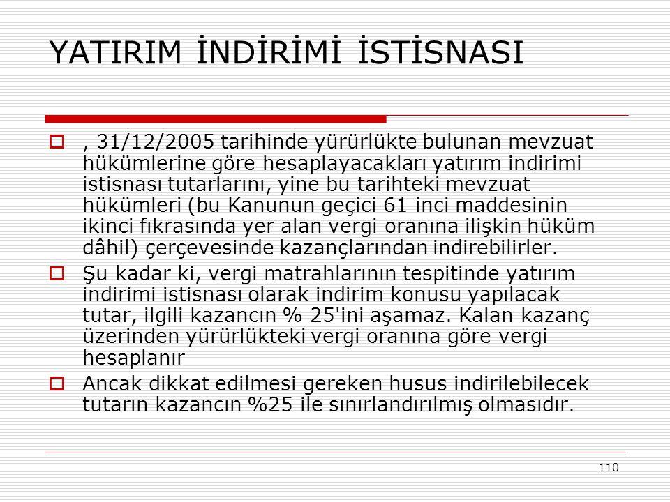 110 YATIRIM İNDİRİMİ İSTİSNASI , 31/12/2005 tarihinde yürürlükte bulunan mevzuat hükümlerine göre hesaplayacakları yatırım indirimi istisnası tutarla