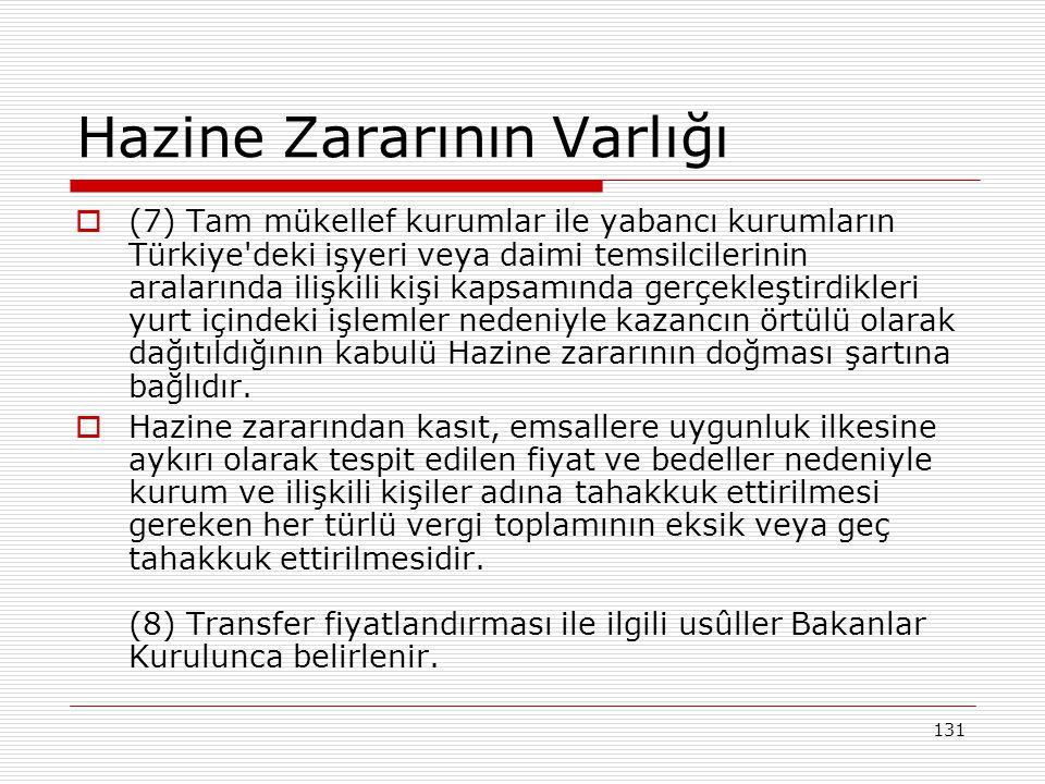 131 Hazine Zararının Varlığı  (7) Tam mükellef kurumlar ile yabancı kurumların Türkiye deki işyeri veya daimi temsilcilerinin aralarında ilişkili kişi kapsamında gerçekleştirdikleri yurt içindeki işlemler nedeniyle kazancın örtülü olarak dağıtıldığının kabulü Hazine zararının doğması şartına bağlıdır.
