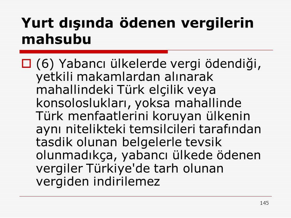 145 Yurt dışında ödenen vergilerin mahsubu  (6) Yabancı ülkelerde vergi ödendiği, yetkili makamlardan alınarak mahallindeki Türk elçilik veya konsolo