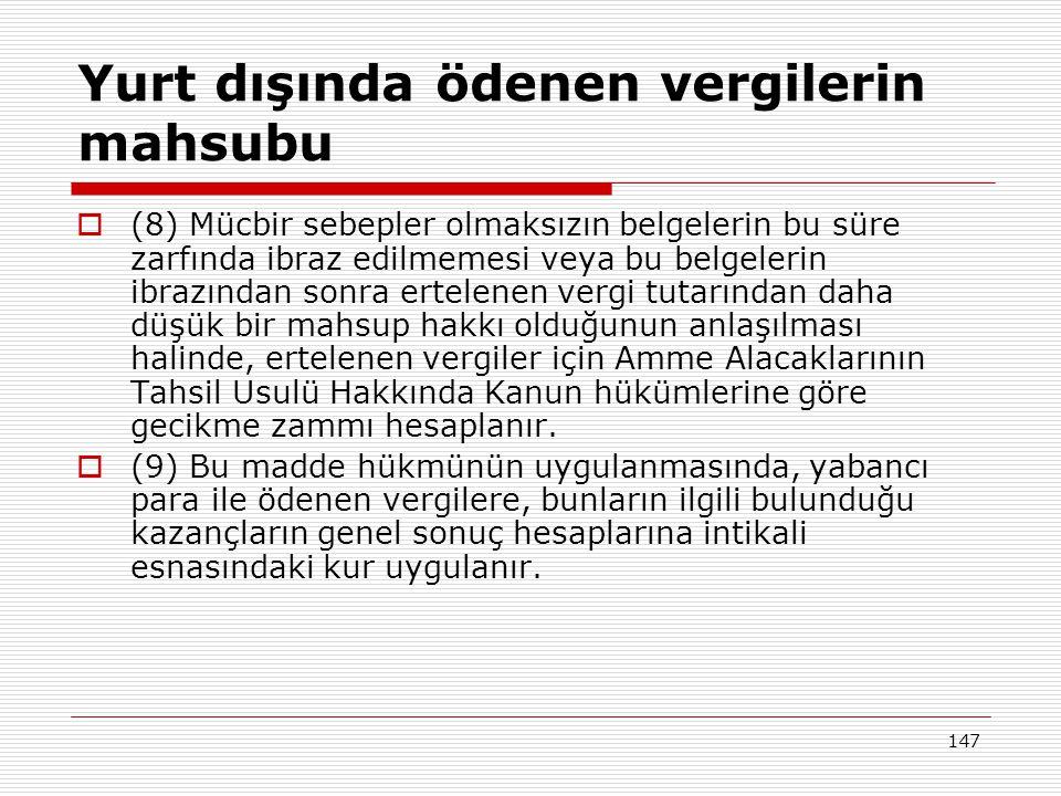 147 Yurt dışında ödenen vergilerin mahsubu  (8) Mücbir sebepler olmaksızın belgelerin bu süre zarfında ibraz edilmemesi veya bu belgelerin ibrazından sonra ertelenen vergi tutarından daha düşük bir mahsup hakkı olduğunun anlaşılması halinde, ertelenen vergiler için Amme Alacaklarının Tahsil Usulü Hakkında Kanun hükümlerine göre gecikme zammı hesaplanır.