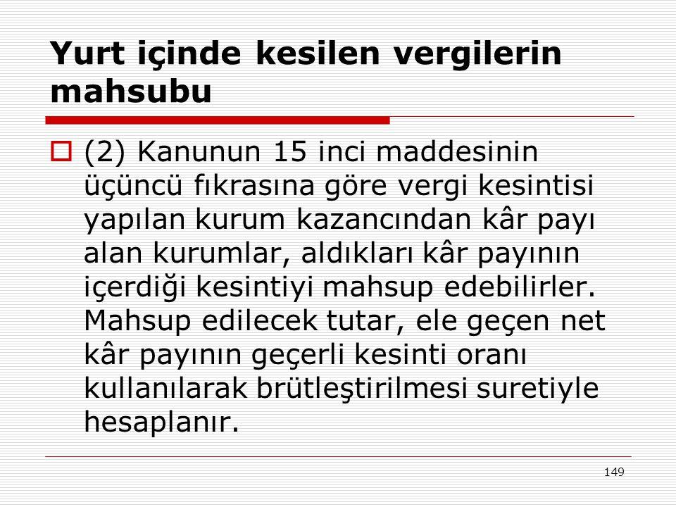 149 Yurt içinde kesilen vergilerin mahsubu  (2) Kanunun 15 inci maddesinin üçüncü fıkrasına göre vergi kesintisi yapılan kurum kazancından kâr payı a