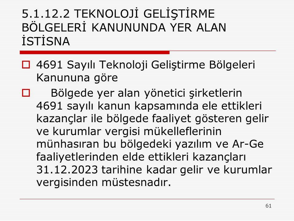 61 5.1.12.2 TEKNOLOJİ GELİŞTİRME BÖLGELERİ KANUNUNDA YER ALAN İSTİSNA  4691 Sayılı Teknoloji Geliştirme Bölgeleri Kanununa göre  Bölgede yer alan yö
