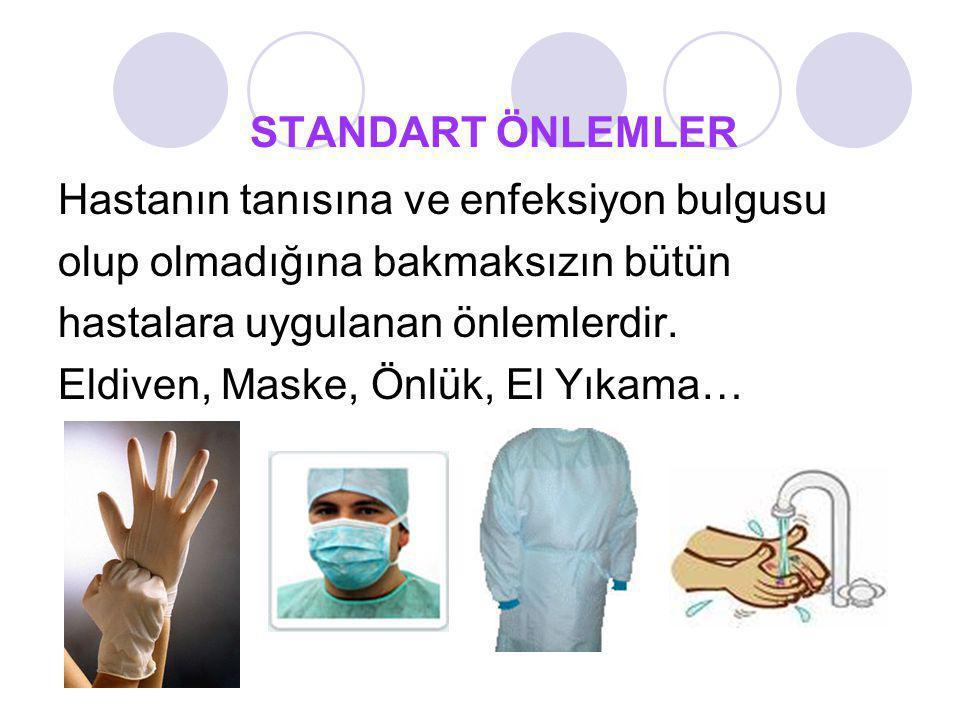 STANDART ÖNLEMLER Hastanın tanısına ve enfeksiyon bulgusu olup olmadığına bakmaksızın bütün hastalara uygulanan önlemlerdir. Eldiven, Maske, Önlük, El