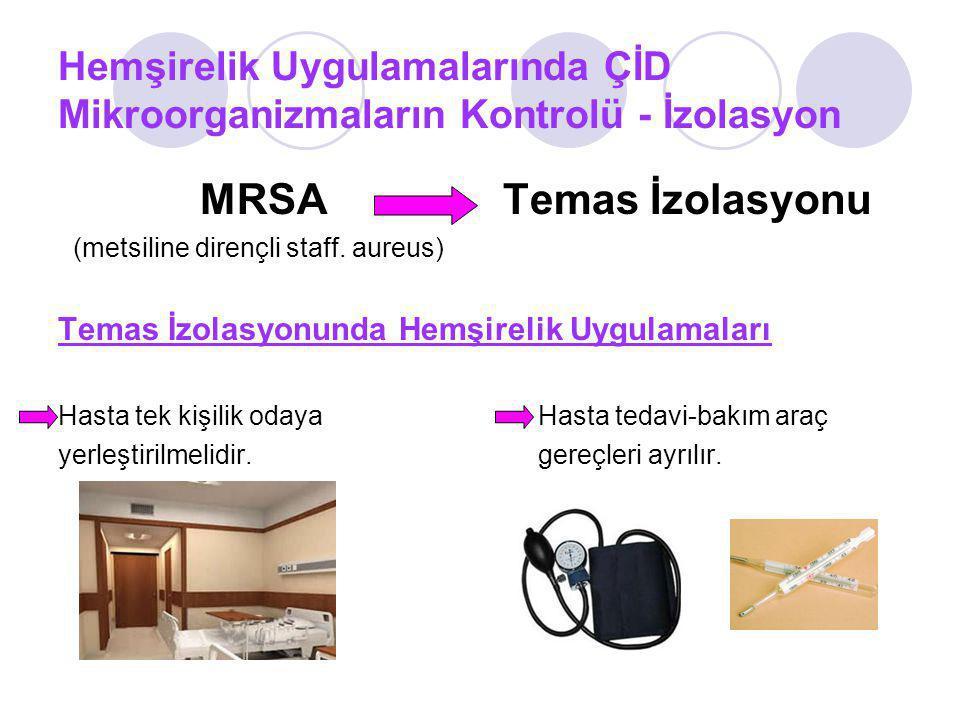 Hemşirelik Uygulamalarında ÇİD Mikroorganizmaların Kontrolü - İzolasyon MRSA Temas İzolasyonu (metsiline dirençli staff. aureus) Temas İzolasyonunda H
