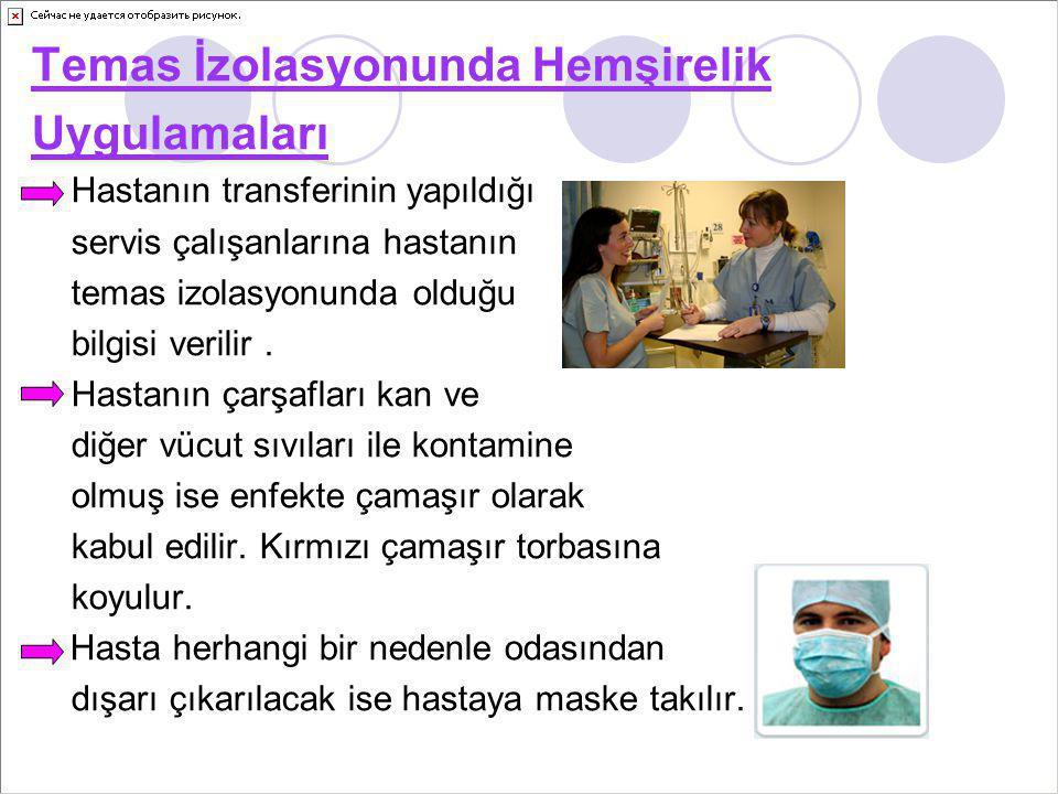 Temas İzolasyonunda Hemşirelik Uygulamaları Hastanın transferinin yapıldığı servis çalışanlarına hastanın temas izolasyonunda olduğu bilgisi verilir.